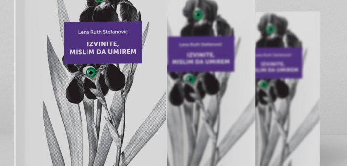 Lena Ruth Stefanović – IZVINITE, MISLIM DA UMIREM